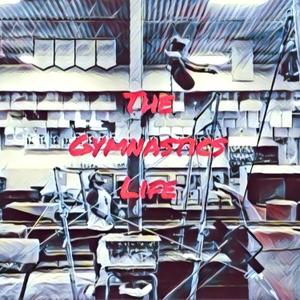 The Gymnastics Life Podcast by B.R. Tobler