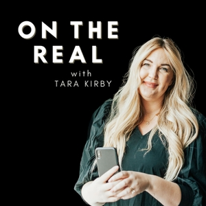 On The Real Podcast by Tara Kirby