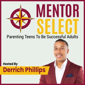 Mentor Select: Parenting Teens To Be Successful Adults by Derrich Phillips