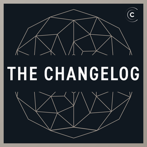 The Changelog: Software Dev & Open Source by Changelog Media