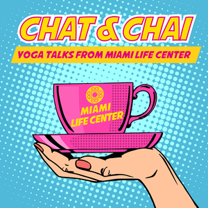 Chat&Chai: Yoga Talks from Miami Life Center by Miami Life Center Ashtanga Yoga