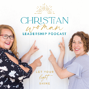 Christian Woman Leadership Podcast by Esther Littlefield