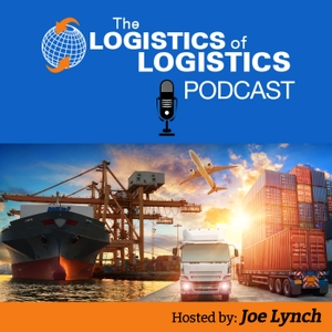 The Logistics of Logistics Podcast by Joe Lynch: Transportation, Logistics Podcaster