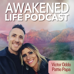 The Awakened Life Podcast by Victor Oddo & Pattie Papa