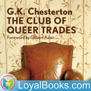The Club of Queer Trades by G. K. Chesterton by Loyal Books