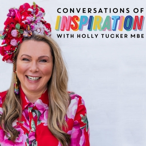 Conversations of Inspiration by Holly Tucker MBE