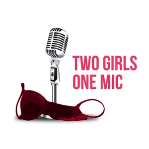 Two Girls One Mic: The Porncast by Two Girls One Mic Porncast