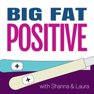 Big Fat Positive: A Pregnancy and Parenting Journey by Laura Birek, Shanna Micko