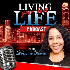 Living Your Best Life with Donyale Tamica by Donyale Tamica