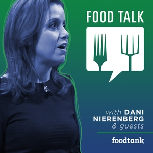 Food Talk with Dani Nierenberg (by Food Tank) by Food Tank
