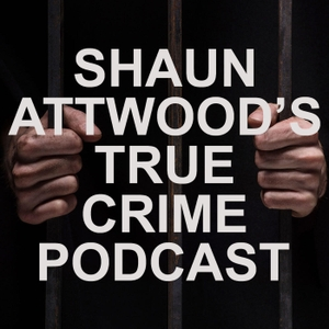 Shaun Attwood's True Crime Podcast by Shaun Attwood
