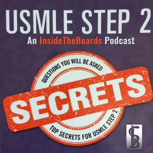 USMLE Step 2 Secrets (An InsideTheBoards Podcast) by Ted O'Connell, MD in collaboration with InsideTheBoards