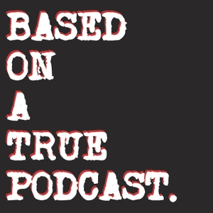 Based on a True Podcast by Based on a True Podcast