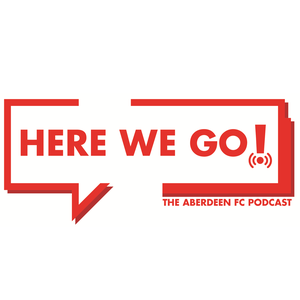 Here We Go! - The Aberdeen FC Podcast by afcherewego