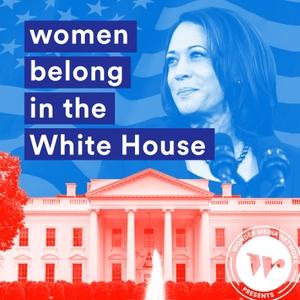Women belong in the House by Wonder Media Network