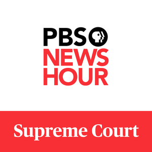 PBS NewsHour - Supreme Court by PBS NewsHour