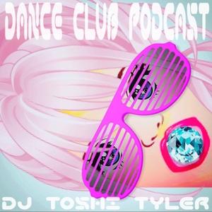 Dance Club Podcast   -   DJ Toshi Tyler by DJ Toshi Tyler