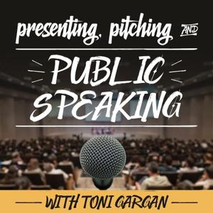 Presenting, Pitching, Public Speaking by Toni Gargan