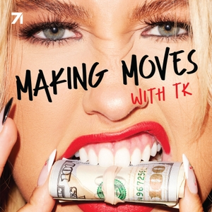 Making Moves with TK by Taylor King & Studio71
