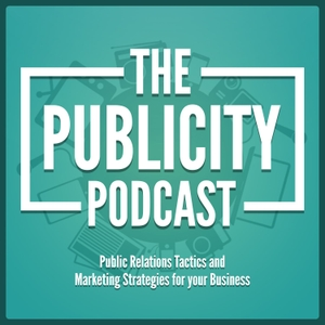 The Publicity Podcast - Public Relations Tactics and Marketing Strategies for your Business by Deal With The Media