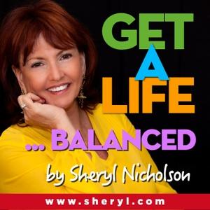 Get a Life Balanced! by Sheryl Nicholson, CSP