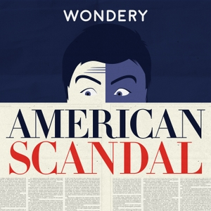 American Scandal by Wondery