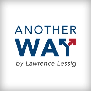 Another Way, by Lawrence Lessig by Lawrence Lessig