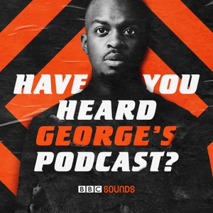 Have You Heard George's Podcast? by George the Poet