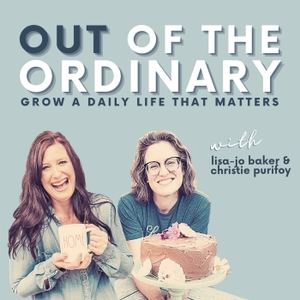 Out of the Ordinary by Lisa-Jo Baker & Christie Purifoy