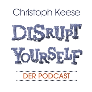 Disrupt Yourself - Der Podcast mit Christoph Keese by Christoph Keese