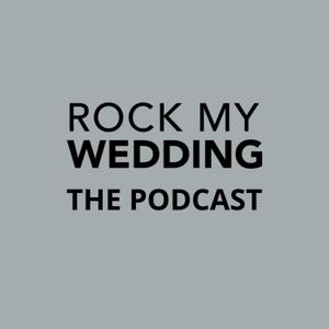 ROCK MY WEDDING - THE PODCAST by ROCK MY WEDDING