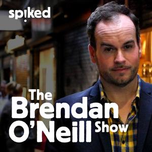 The Brendan O'Neill Show by The Brendan O'Neill Show