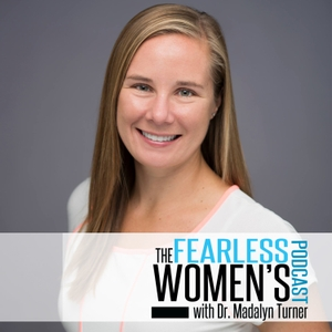 The Fearless Women's Podcast by Inspiring messages for women. Dr. Madalyn is a Chiropractor, BirthFit Professional, and a Cross Fit Level 1 Trainer. She credits and is inspired by other powerful women such as Rachel Hollis and Karen Osburn.