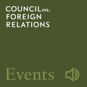 CFR Events Audio by Council on Foreign Relations