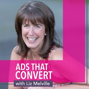 Ads that Convert with Liz Melville by Liz Melville