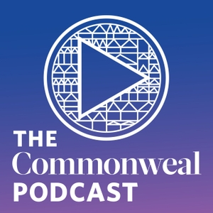 The Commonweal Podcast by Commonweal Magazine
