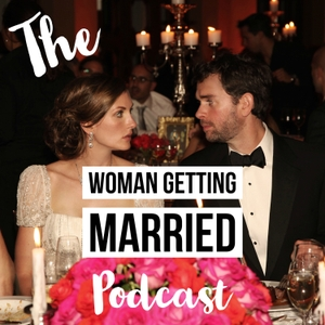 The Woman Getting Married Wedding Podcast by Woman Getting Married