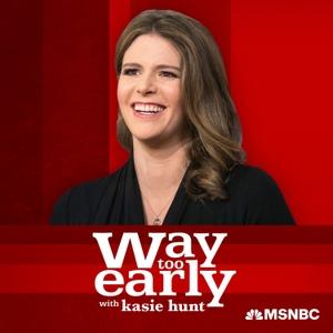 Way Too Early with Kasie Hunt by Kasie Hunt, MSNBC