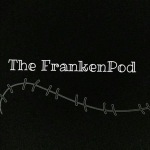 The FrankenPod - A Gothic Literature and Cinema Podcast by The FrankenPod
