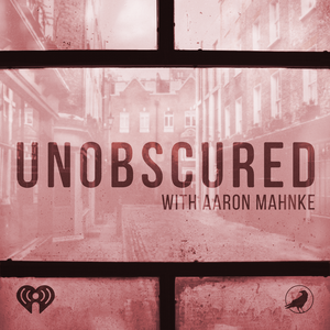 Unobscured by iHeartRadio & Aaron Mahnke