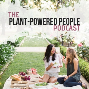 Plant-Powered People Podcast by Toni Okamoto and Michelle Cehn