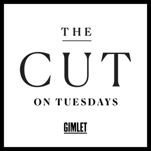 The Cut on Tuesdays by Gimlet