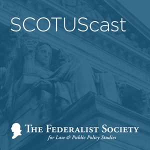 SCOTUScast by The Federalist Society