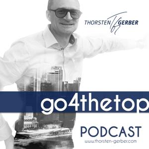 go4thetop - Der Unternehmerpodcast mit Thorsten Gerber by Thorsten Gerber