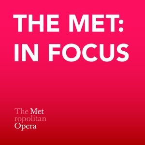The Met: In Focus by The Metropolitan Opera