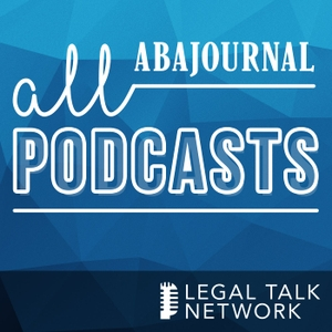ABA Journal Podcasts - Legal Talk Network by Legal Talk Network