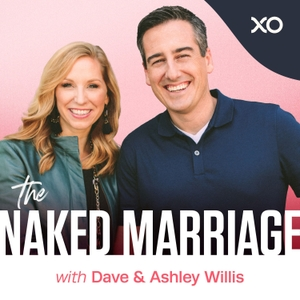 The Naked Marriage with Dave & Ashley Willis by XO Podcast Network