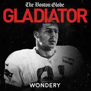 Gladiator: Aaron Hernandez and Football Inc. by The Boston Globe | Wondery