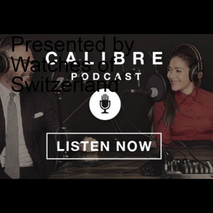 Calibre Podcast Presented by Watches of Switzerland by Watches of Switzerland