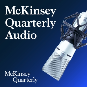 McKinsey Quarterly Audio by McKinsey Quarterly